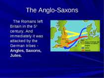 The Anglo-Saxons The Romans left Britain in the 5th century. And immediately ...