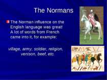 The Normans The Norman influence on the English language was great! A lot of ...