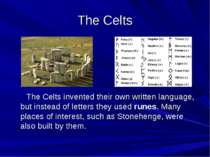 The Celts The Celts invented their own written language, but instead of lette...