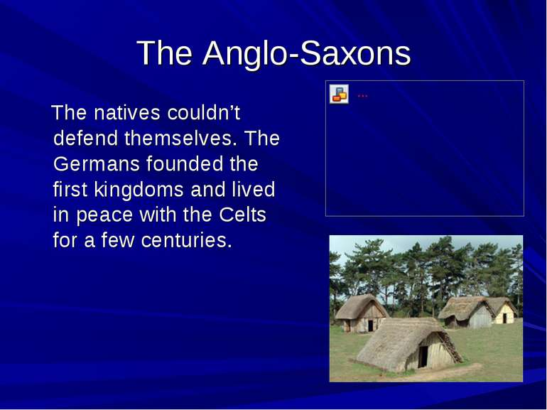 The Anglo-Saxons The natives couldn't defend themselves. The Germans founded ...