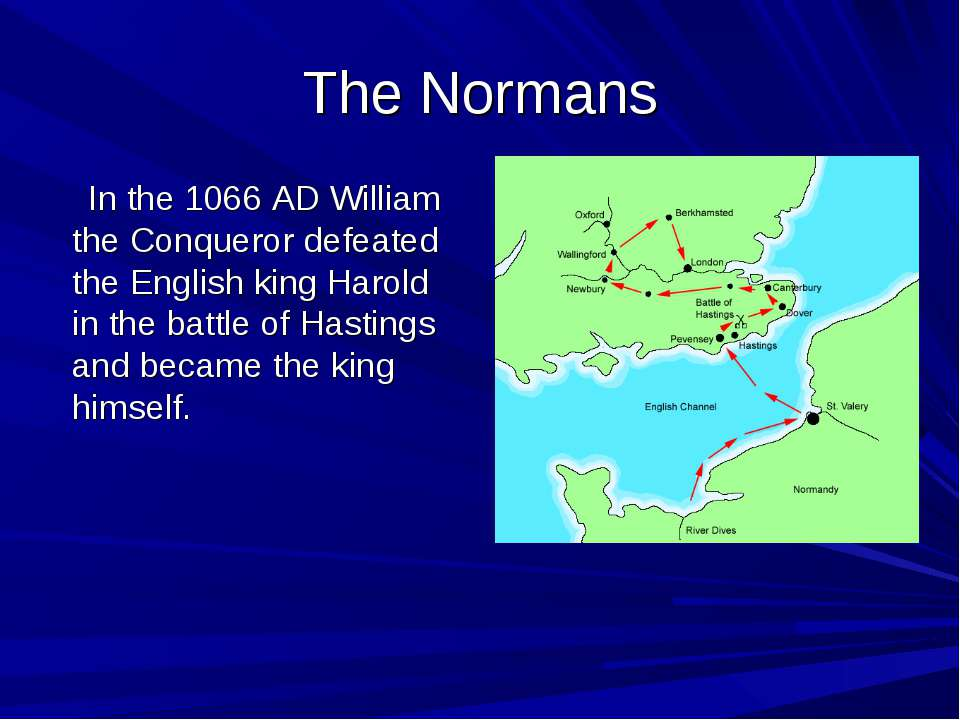 The Normans In the 1066 AD William the Conqueror defeated the English king Ha...