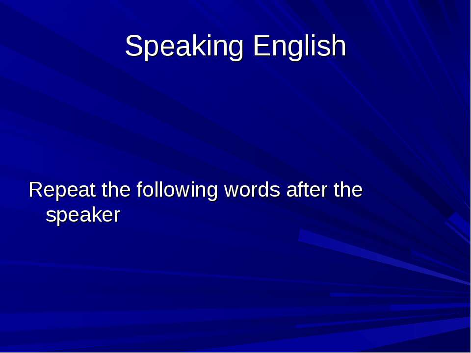 Speaking English Repeat the following words after the speaker