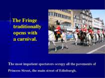 The Fringe traditionally opens with a carnival. The most impatient spectators...