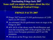 Fascinating Fringe facts 2007 Some stuff you might not know about the 61st Ed...