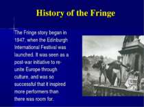 History of the Fringe The Fringe story began in 1947, when the Edinburgh Inte...