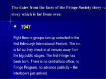 The dates from the facts of the Fringe Society story - a story which is far f...