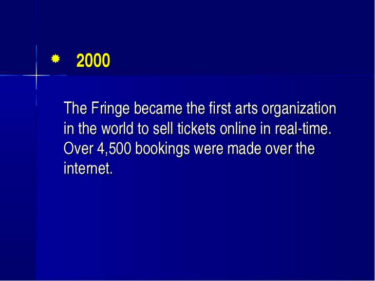 2000 The Fringe became the first arts organization in the world to sell ticke...