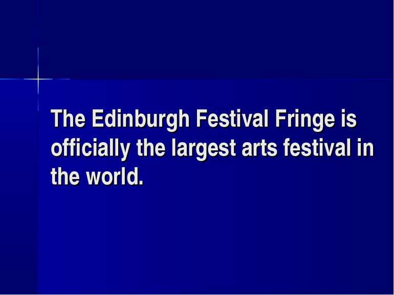 The Edinburgh Festival Fringe is officially the largest arts festival in the ...