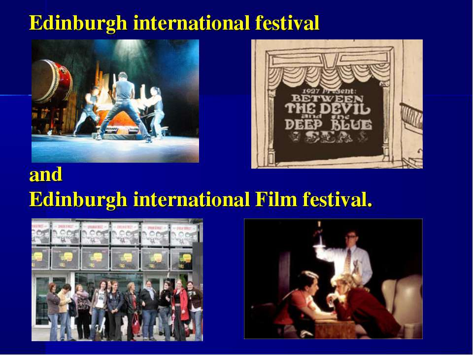 Edinburgh international festival and Edinburgh international Film festival.