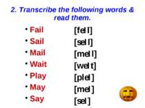 2. Transcribe the following words & read them. Fail Sail Mail Wait Play May S...