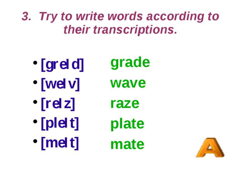 3. Try to write words according to their transcriptions. [greId] [weIv] [reIz...