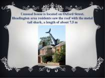 Unusual house is located on Oxford Street. Headington area residents saw the ...