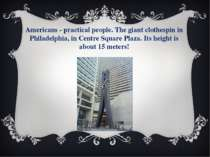 Americans - practical people. The giant clothespin in Philadelphia, in Centre...