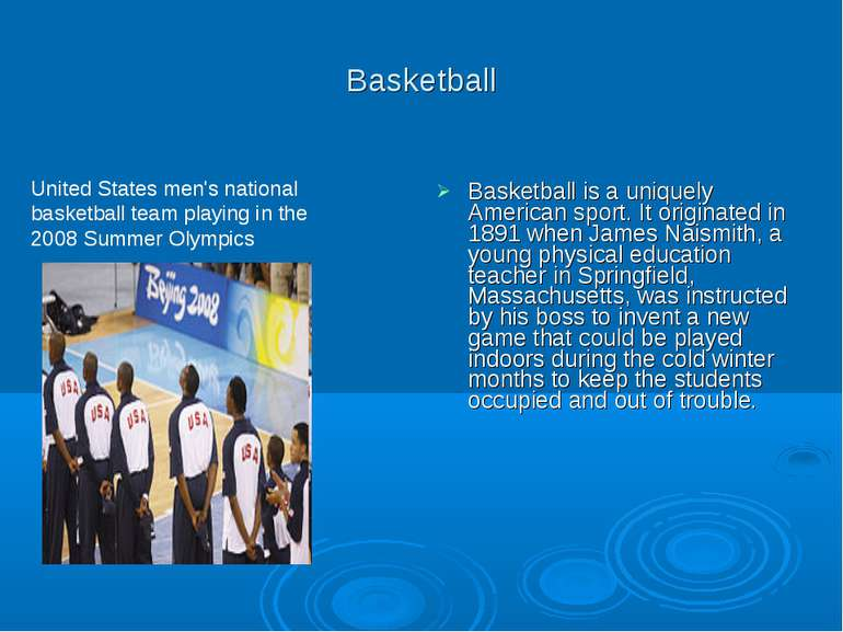Basketball Basketball is a uniquely American sport. It originated in 1891 whe...