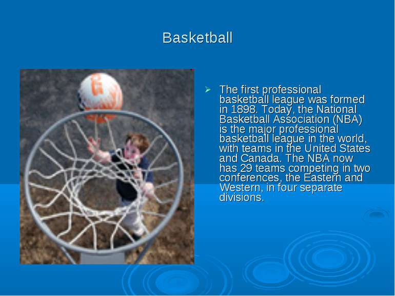 Basketball The first professional basketball league was formed in 1898. Today...