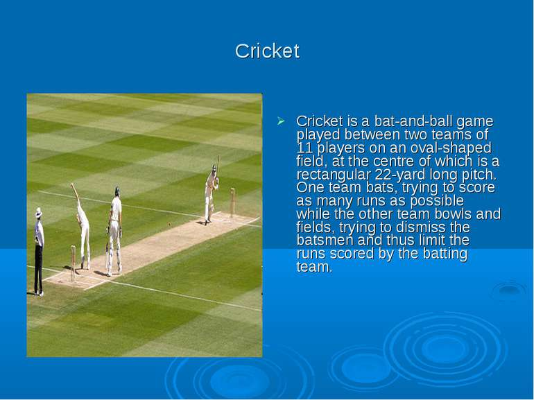 Cricket Cricket is a bat-and-ball game played between two teams of 11 players...