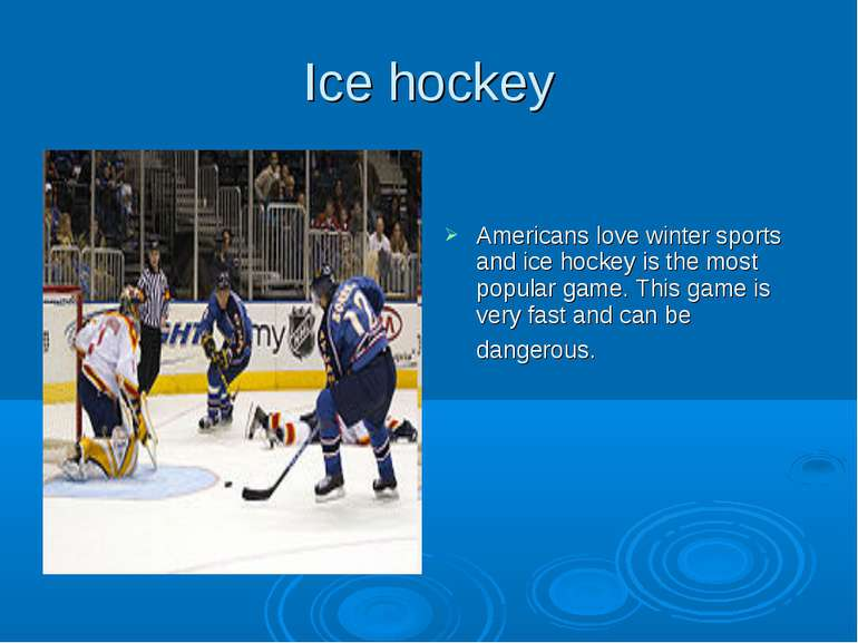 Ice hockey Americans love winter sports and ice hockey is the most popular ga...