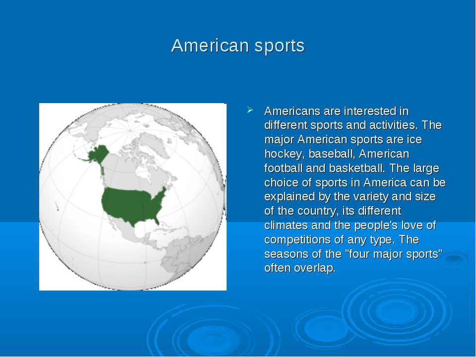 American sports Americans are interested in different sports and activities. ...