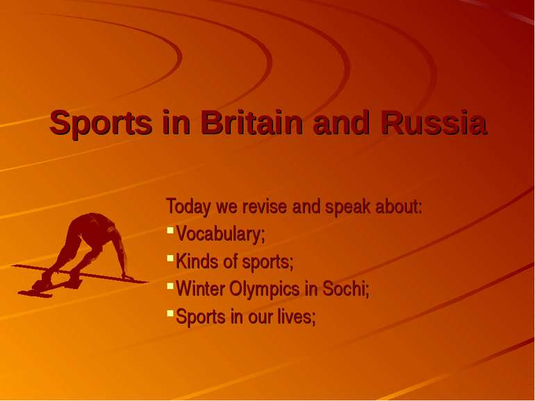 Sports in Britain and Russia Today we revise and speak about: Vocabulary; Kin...
