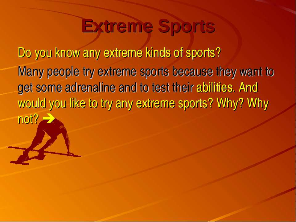 Extreme Sports Do you know any extreme kinds of sports? Many people try extre...