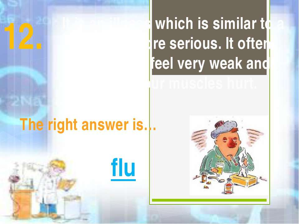 It is an illness which is similar to a cold but more serious. It often makes ...