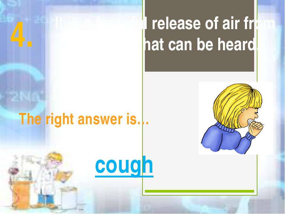 It is a forceful release of air from the lungs that can be heard. The right a...