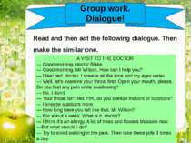 Group work. Dialogue! Read and then act the following dialogue. Then make the...