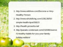 Список використаних джерел: http://www.wikihow.com/Become-a-Very-Healthy-Pers...