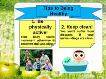 Tips to Being Healthy Be physically active! Your body needs movement otherwis...