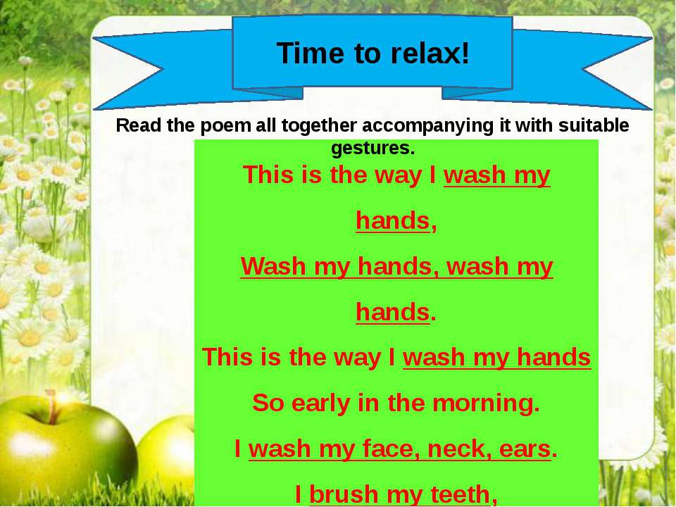 Time to relax! This is the way I wash my hands, Wash my hands, wash my hands....