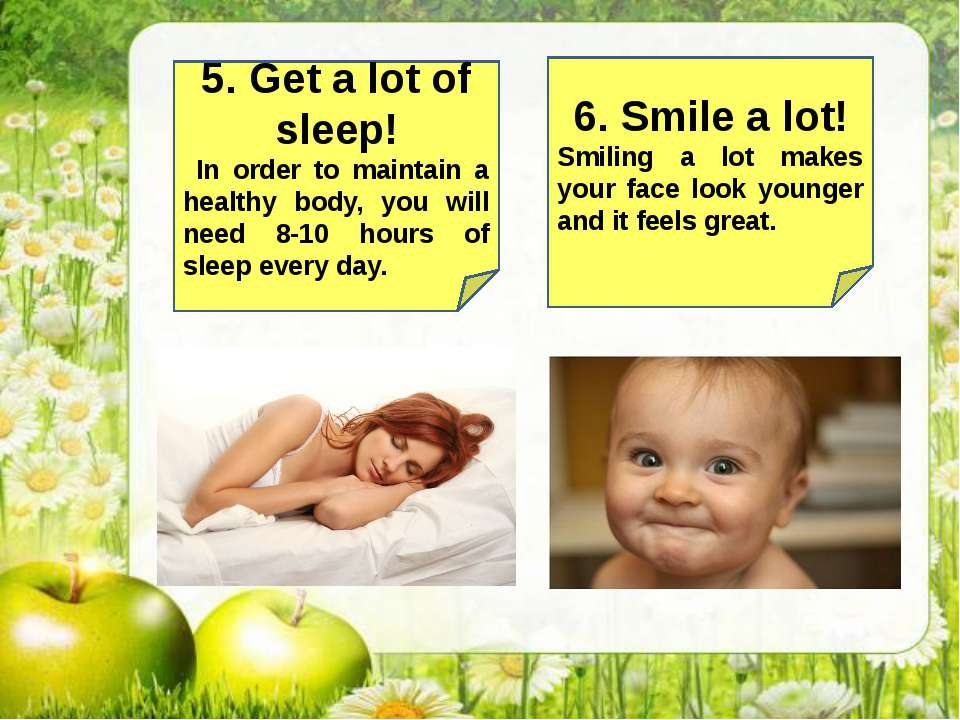 5. Get a lot of sleep! In order to maintain a healthy body, you will need 8-1...