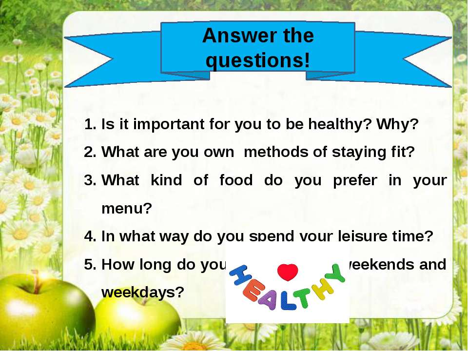 Answer the questions! Is it important for you to be healthy? Why? What are yo...