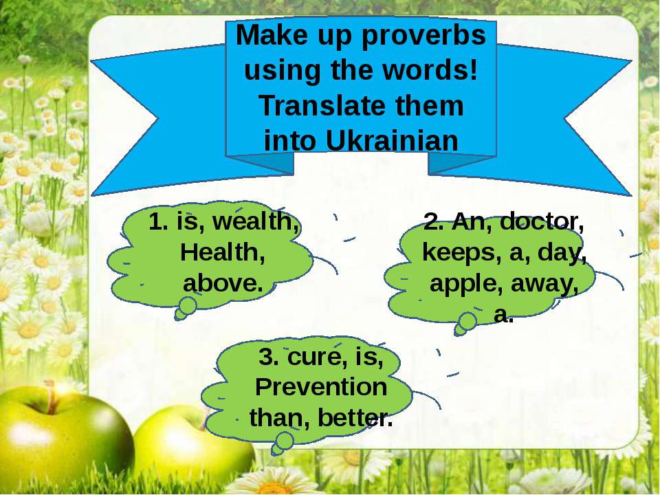 Make up proverbs using the words! Translate them into Ukrainian 1. is, wealth...