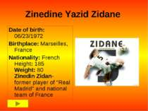 Zinedine Yazid Zidane Date of birth: 06/23/1972 Birthplace: Marseilles, Franc...
