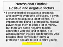 Professional Football: Positive and negative factors I believe football educa...