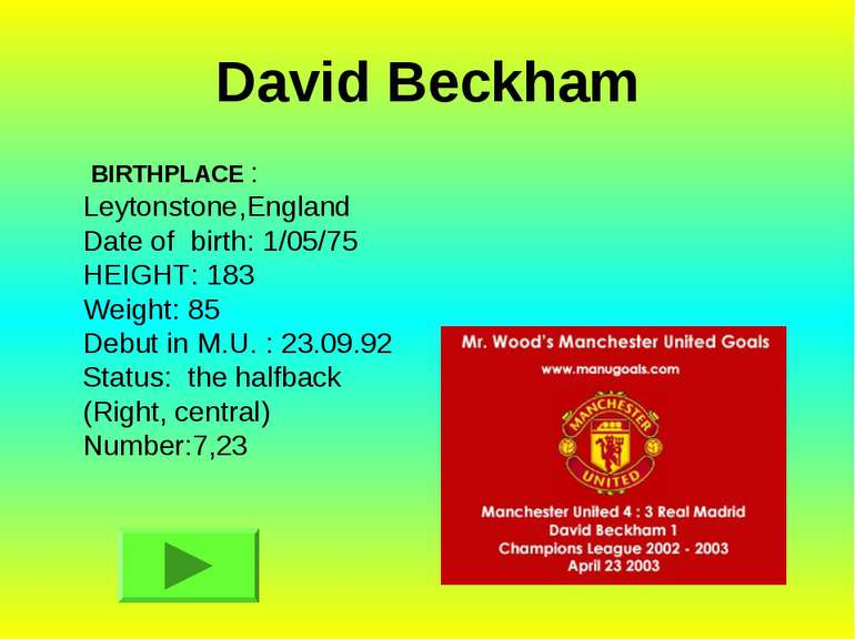 David Beckham BIRTHPLACE : Leytonstone,England Date of birth: 1/05/75 HEIGHT:...