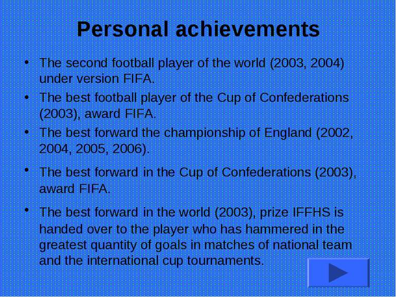Personal achievements The second football player of the world (2003, 2004) un...