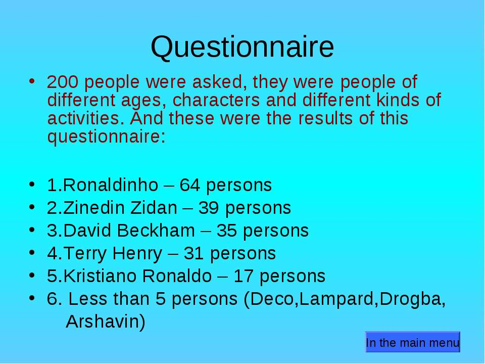 Questionnaire 200 people were asked, they were people of different ages, char...