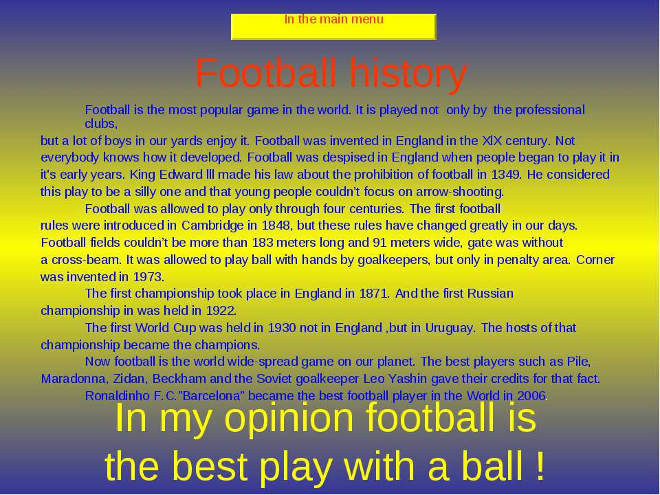 Football history Football is the most popular game in the world. It is played...