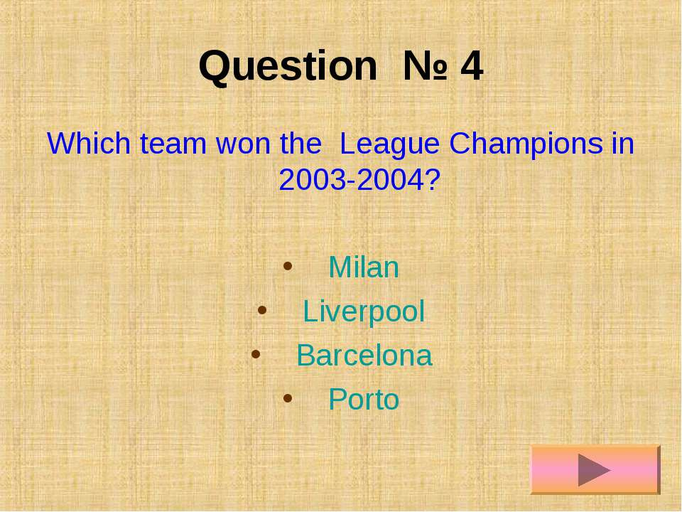 Question № 4 Which team won the League Champions in 2003-2004? Milan Liverpoo...