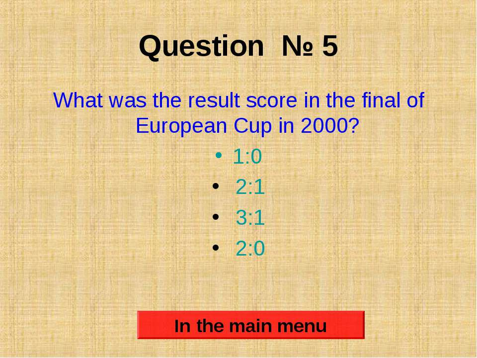 Question № 5 What was the result score in the final of European Cup in 2000? ...
