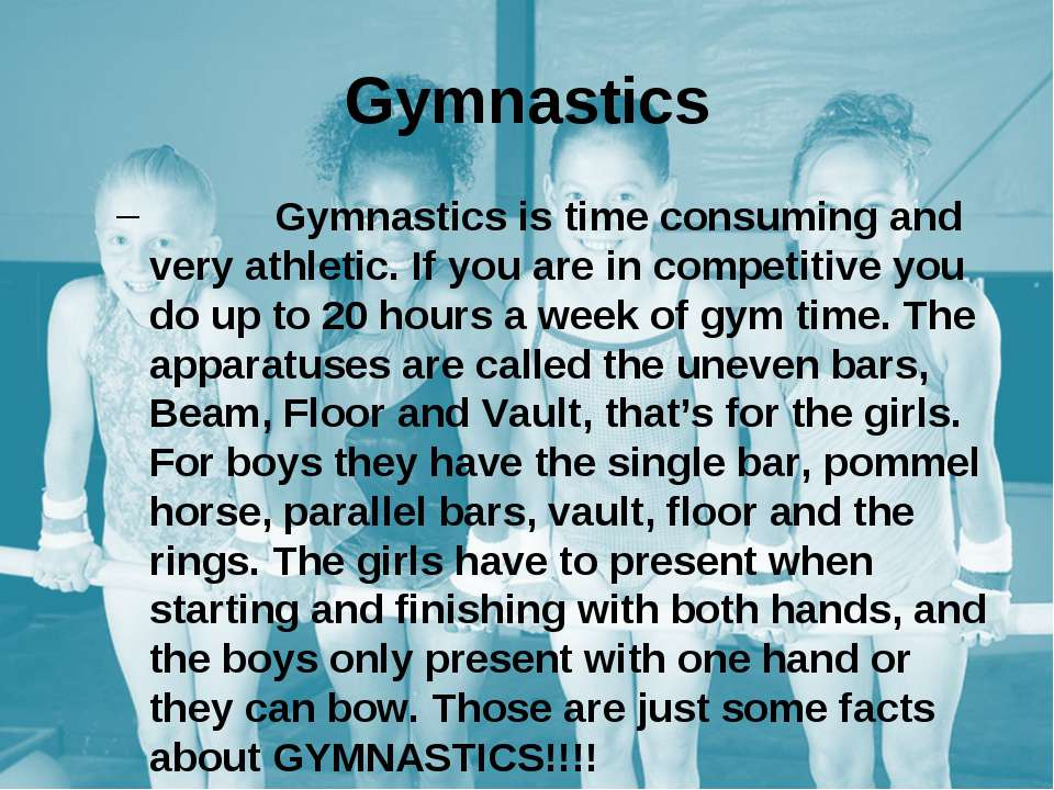 Gymnastics is time consuming and very athletic. If you are in competitive you...
