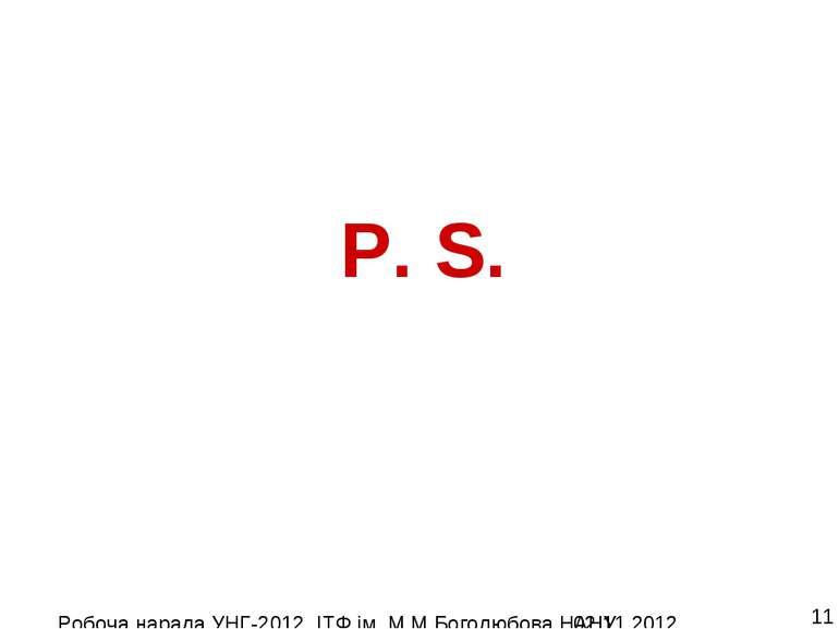 P. S. Робоча нарада УНГ-2012, ІТФ ім. М.М.Боголюбова НАНУ