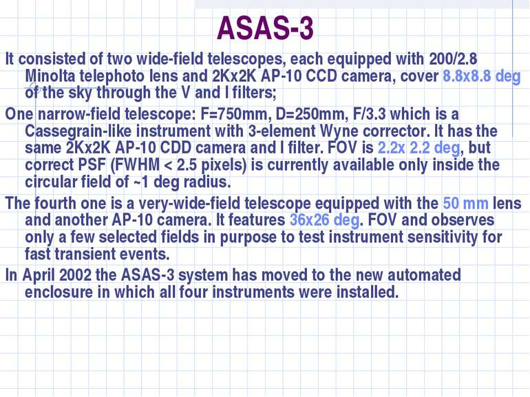 ASAS-3 It consisted of two wide-field telescopes, each equipped with 200/2.8 ...