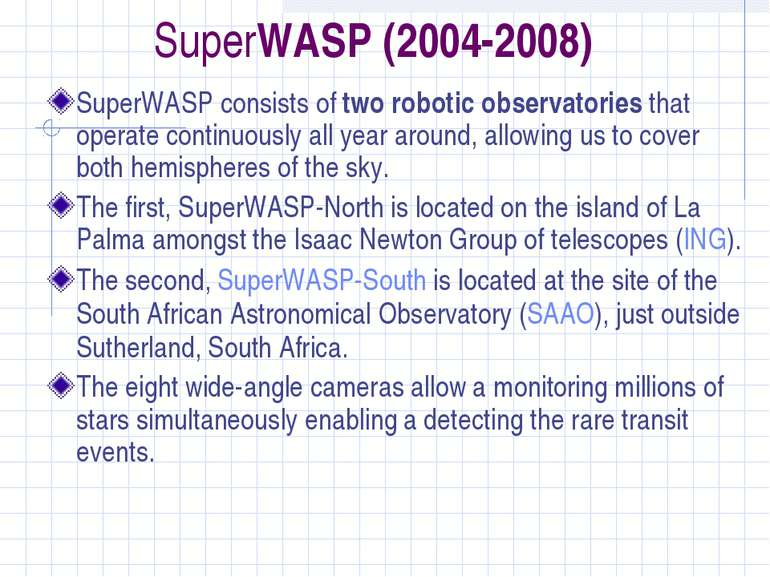 SuperWASP (2004-2008) SuperWASP consists of two robotic observatories that op...
