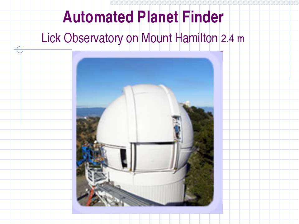 Automated Planet Finder Lick Observatory on Mount Hamilton 2.4 m