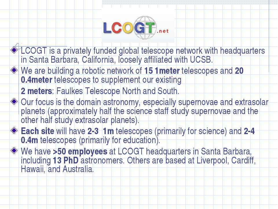 LCOGT is a privately funded global telescope network with headquarters in San...