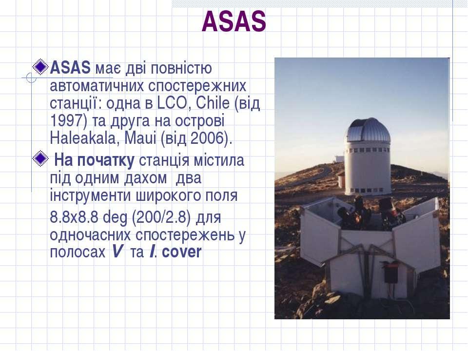 ASAS ASAS має дві повністю автоматичних спостережних станції: одна в LCO, Chi...