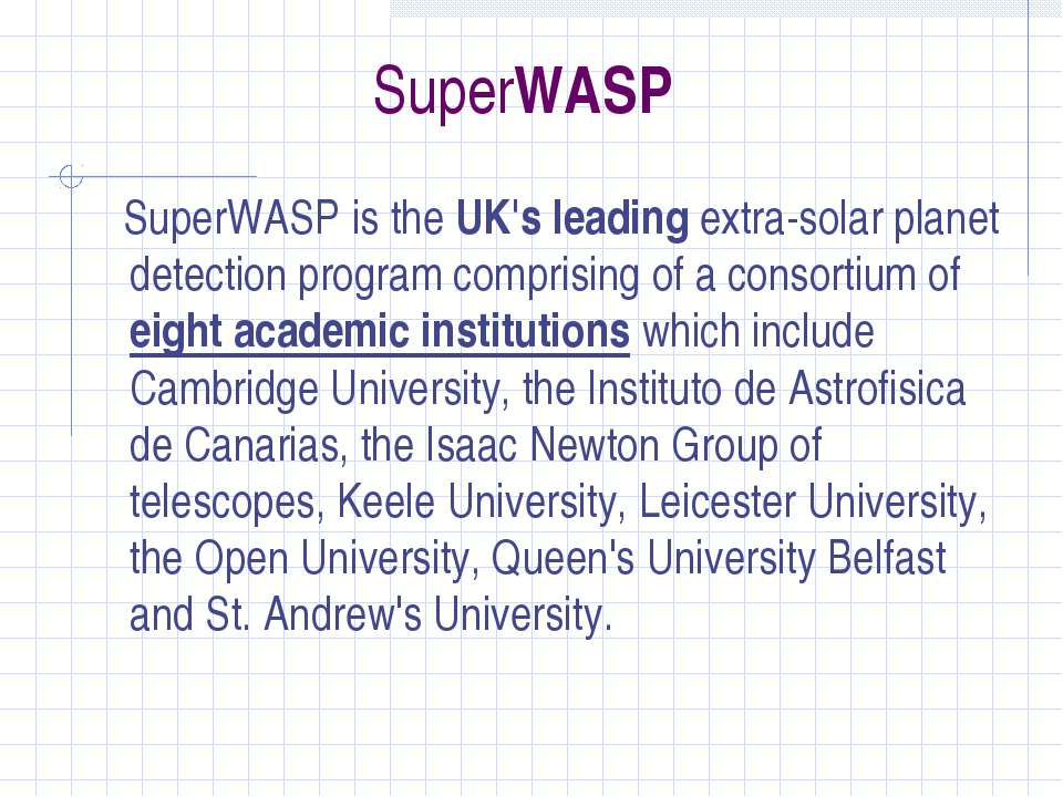 SuperWASP SuperWASP is the UK's leading extra-solar planet detection program ...