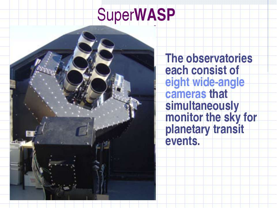 SuperWASP The observatories each consist of eight wide-angle cameras that sim...
